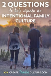 Create Your Family Culture | How to be an Intentional Parent