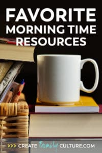 Our Favorite Homeschool Morning Time Resources
