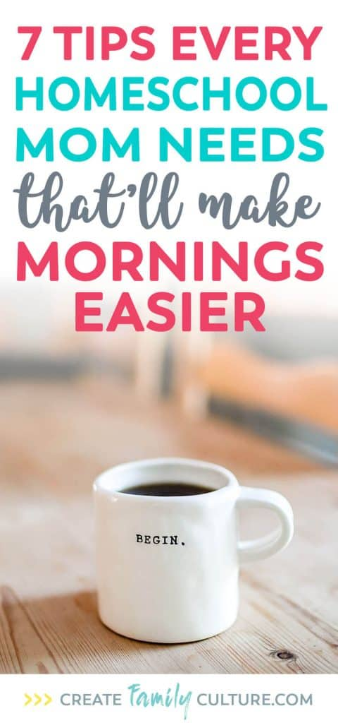 7 Tips Every Homeschool Mom Needs that'll Make Mornings Easier | How to start the day right | Set up your homeschool day for success | Morning Time | Homeschool Tips #homeschool
