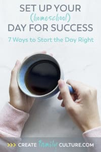 7 Ways to start the day right. Set up your homeschool day for success!