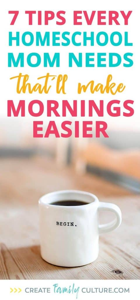 7 Tips Every Homeschool Mom Needs to Make Mornings Easier | Homeschool Tips and Tricks | Morning Time | Classical and Charlotte Mason Education | Homeschooling Preschool and Elementary