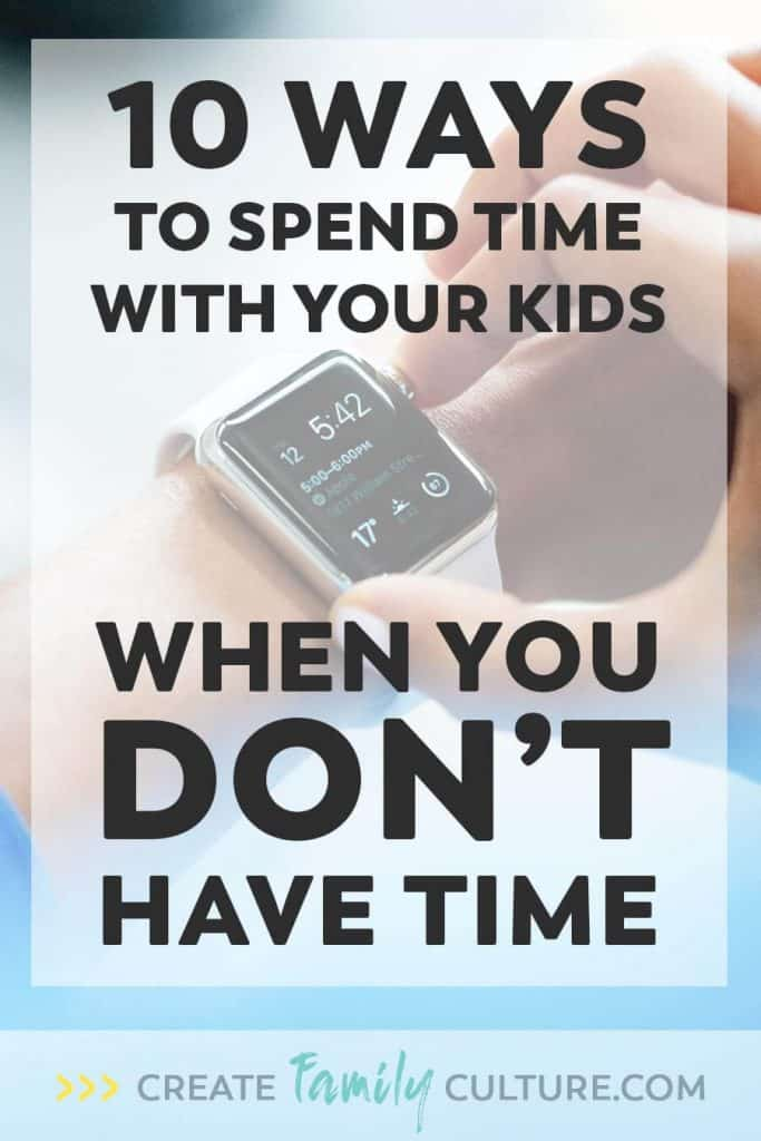 How to Spend Time With Your Kids When You Don't Have Time | Intentional Parenting | Parents and Kids | Time Management #parentingresources #timemanagement #intentionalparenting #parenting #family